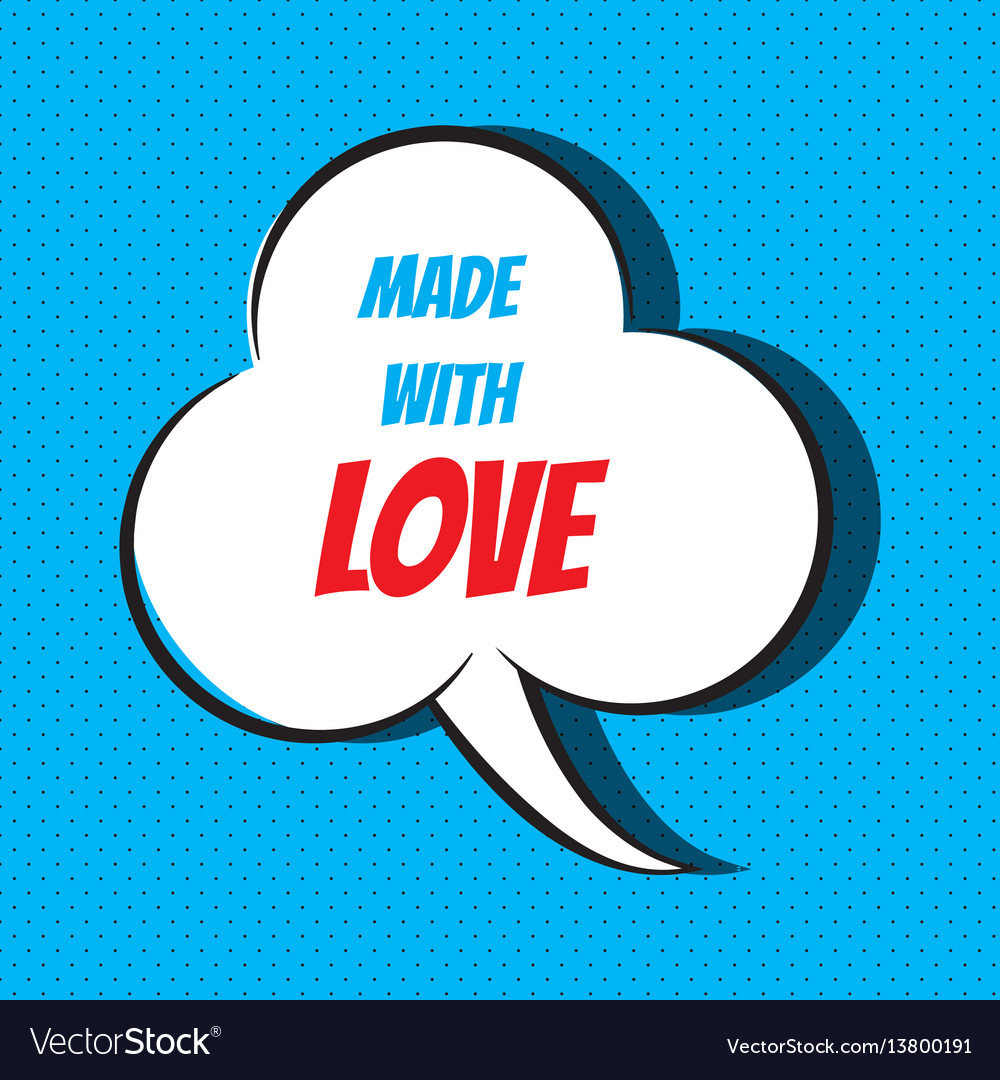 Comic speech bubble with phrase made with love