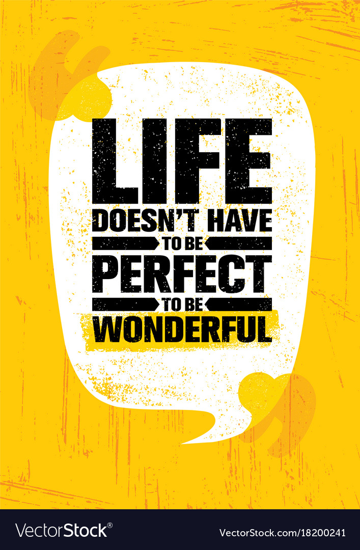 Life Does Not Have To Be Perfect To Be Wonderful Vector Image