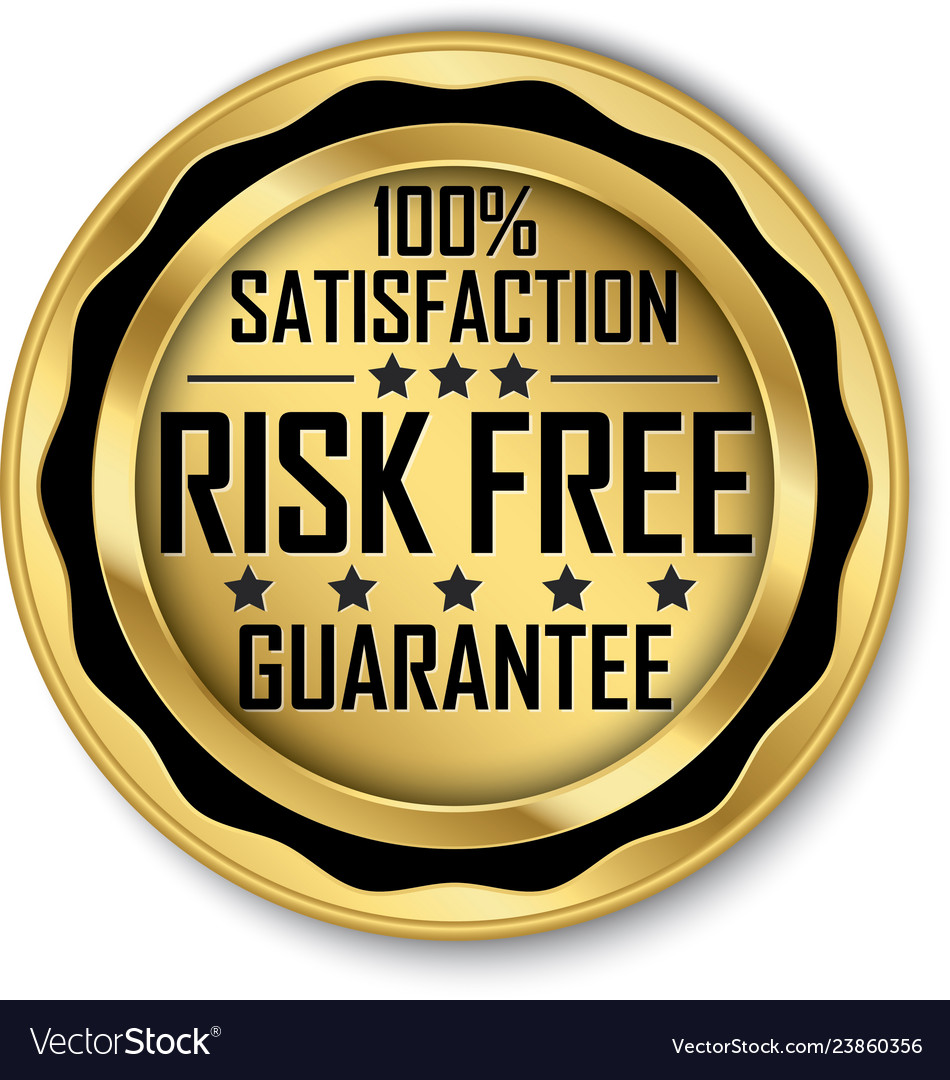 Risk free 100 satisfaction guarantee gold label