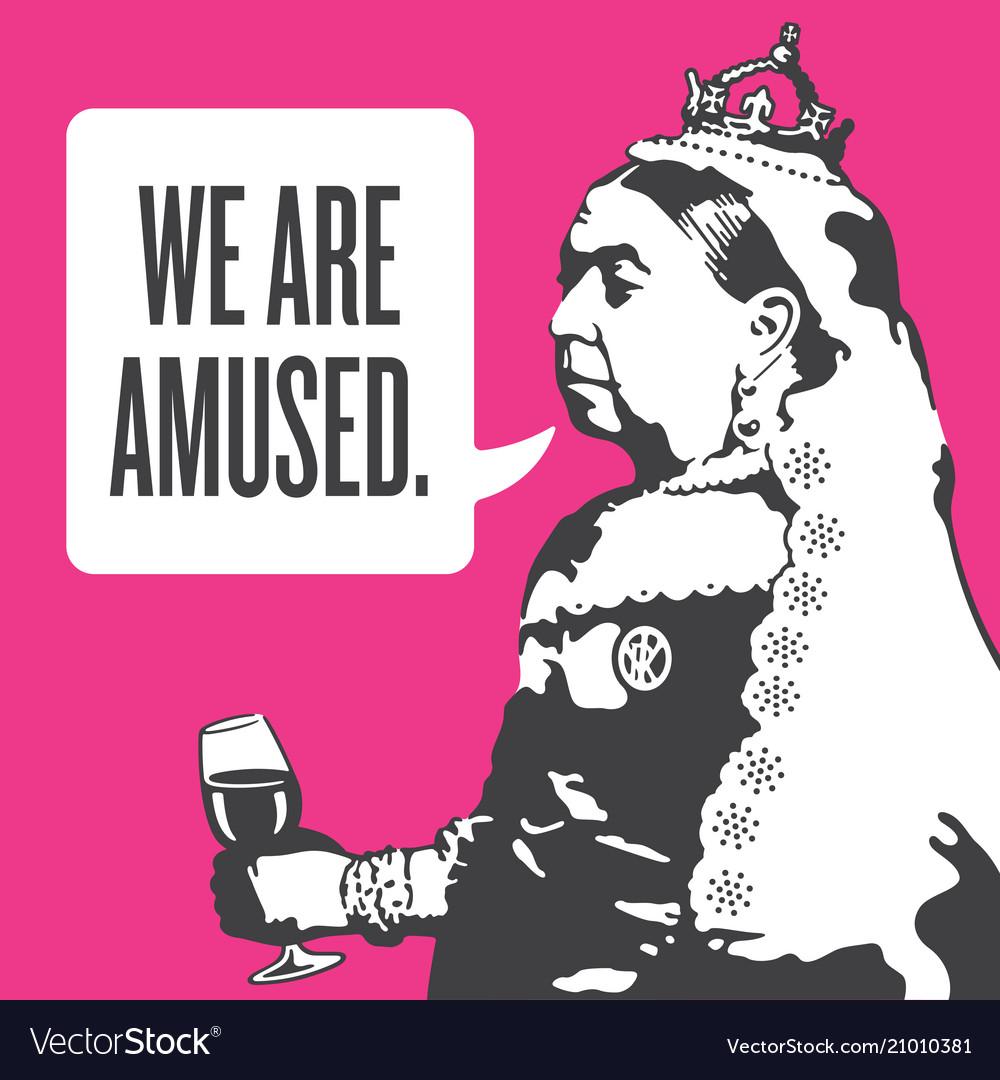 Queen victoria we are amused