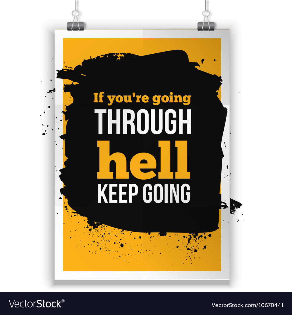 If you are going through hell keep going