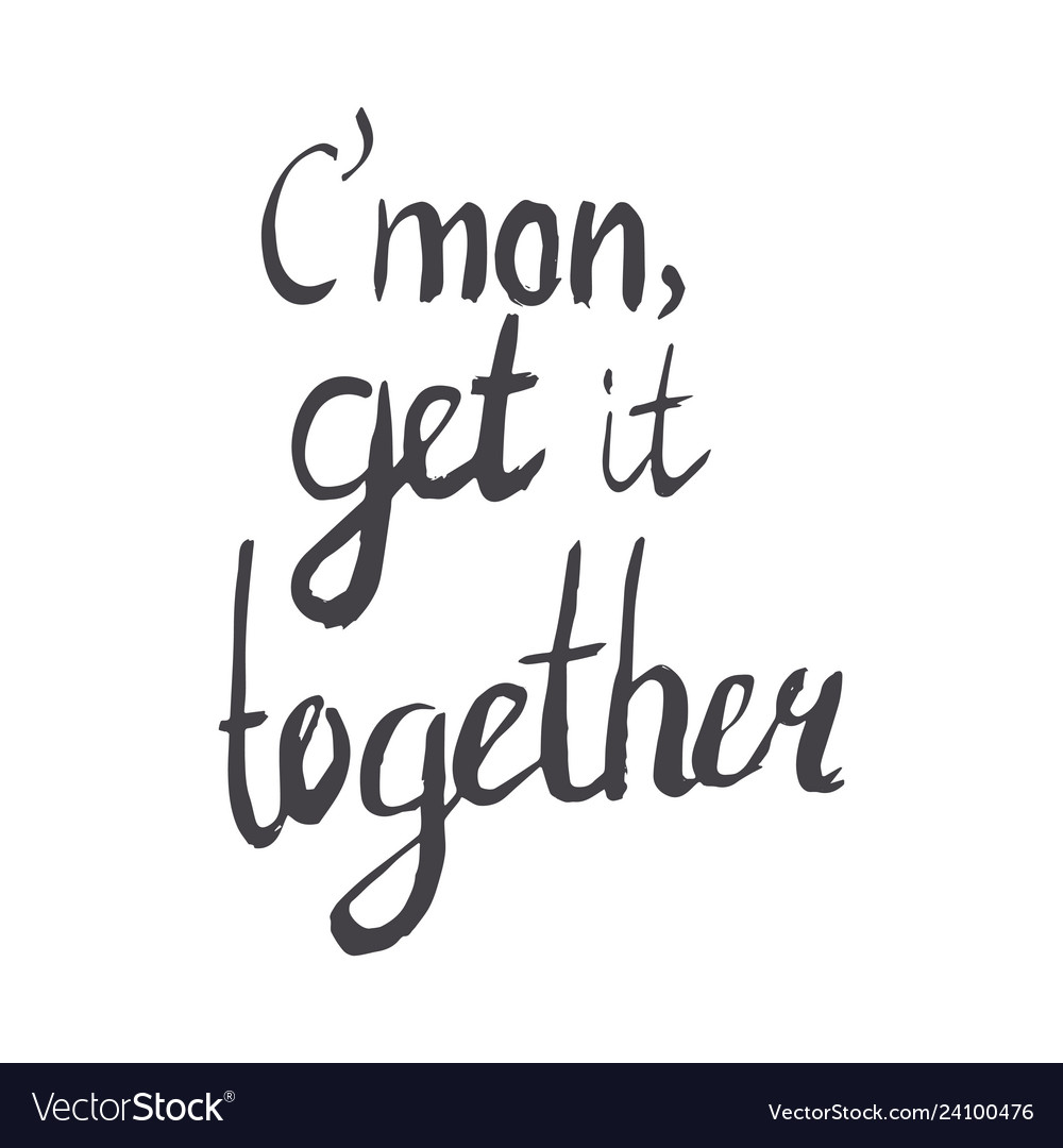105ac1aa4 Common get it together sarcastic lettering message vector image