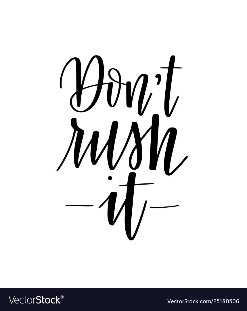 Don t rush it motivational wait calligraphy