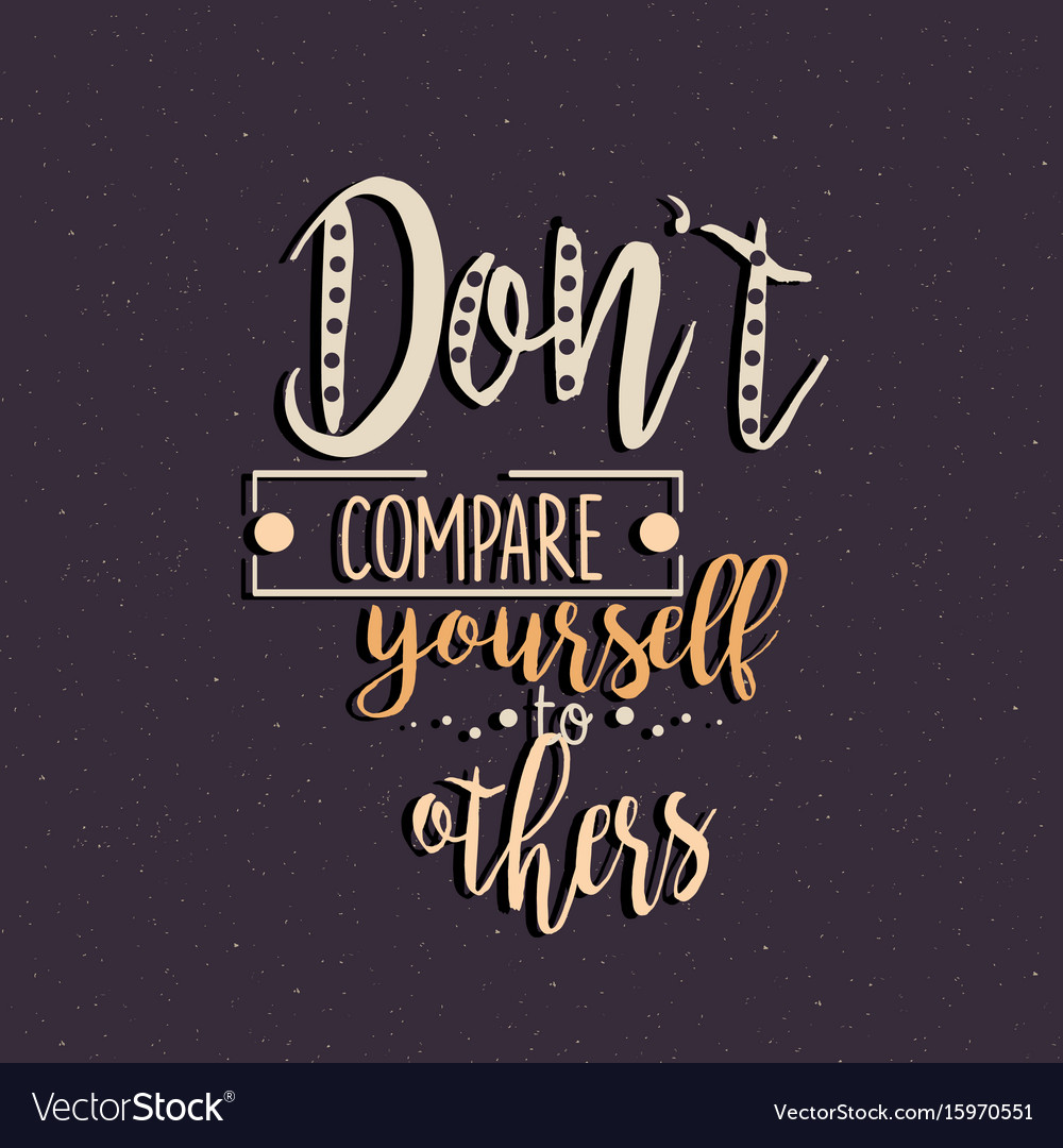 Don T Compare Yourself To Others Quotes Motivation