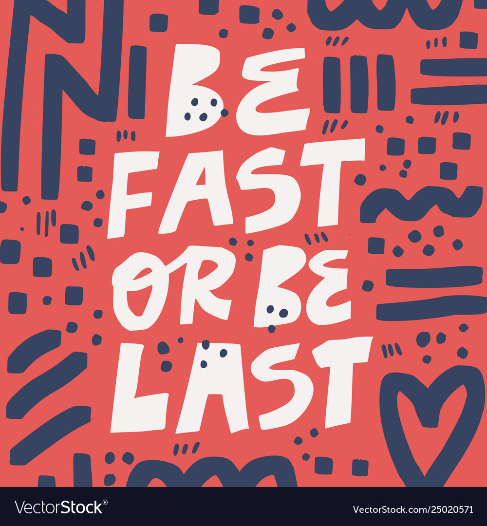 Be fast or be last hand drawn lettering