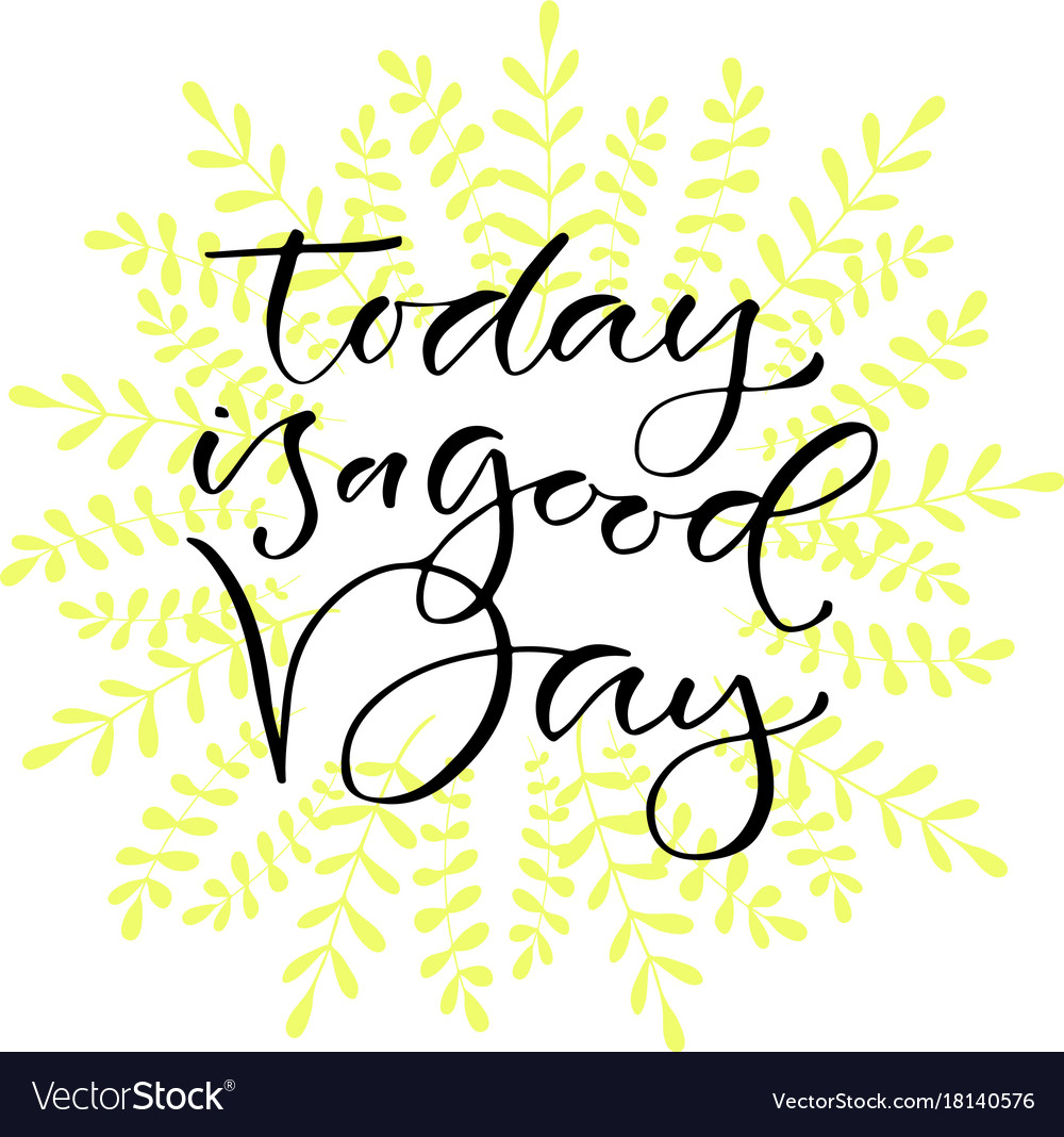 Positive Quote Day: Today Is A Good Day Handwritten Positive Quote To Vector Image