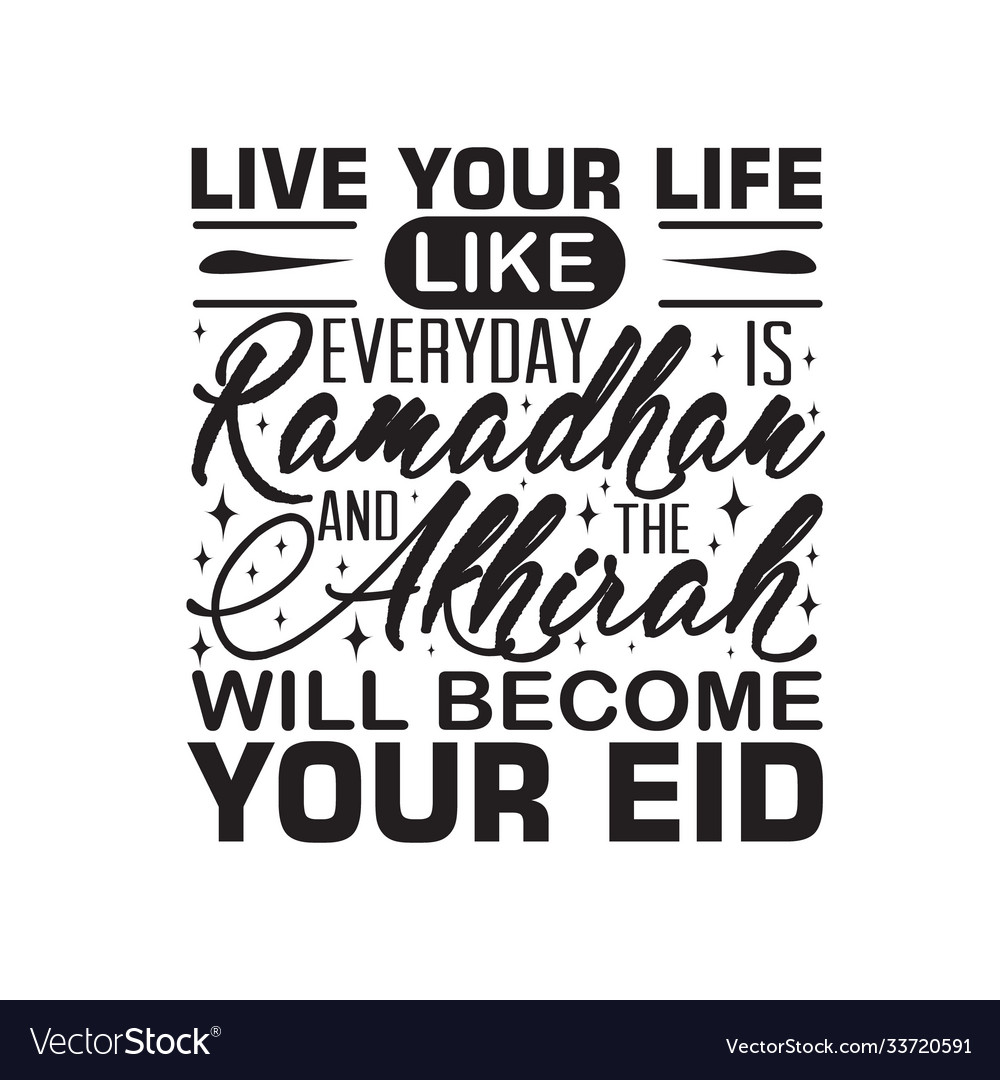 Ramadan quote live your life like everyday