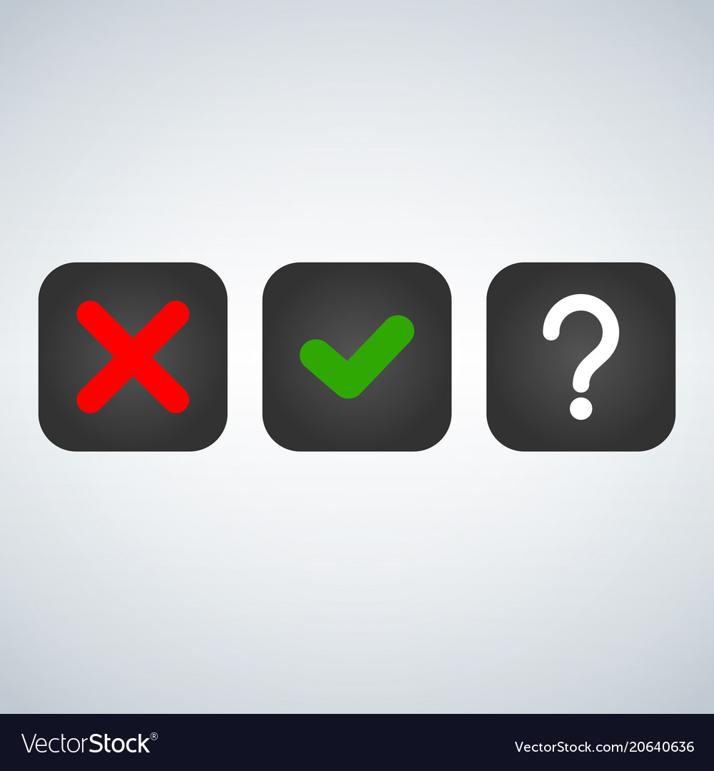 Question red x and green tick check marks