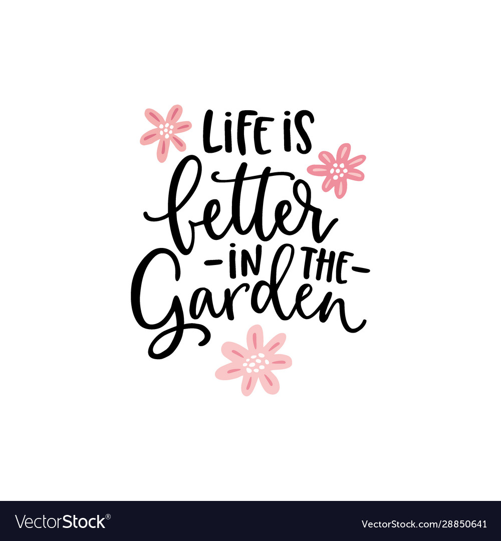Life is better in garden hand-lettering quote