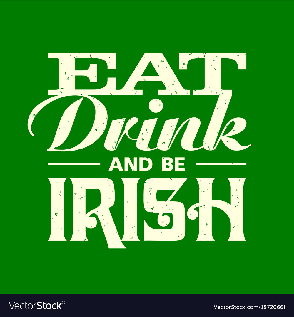 Eat drink and be irish vintage lettering t-shirt