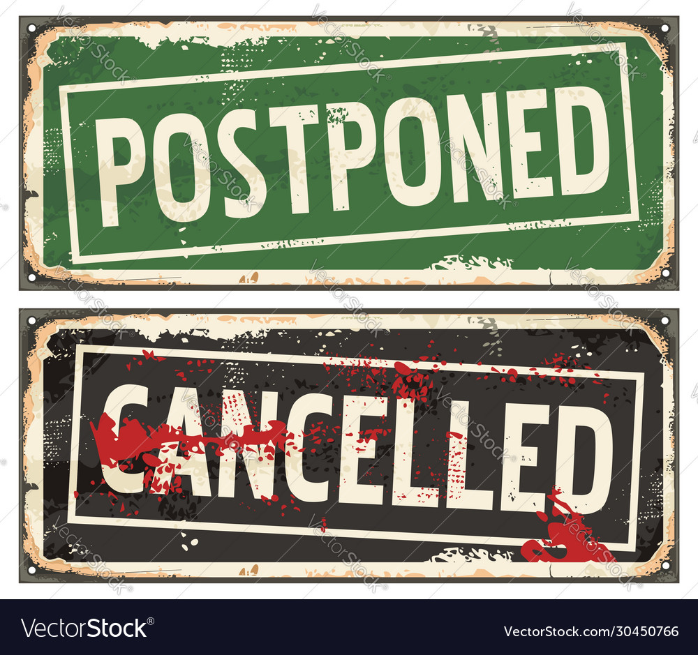Postponed and cancelled