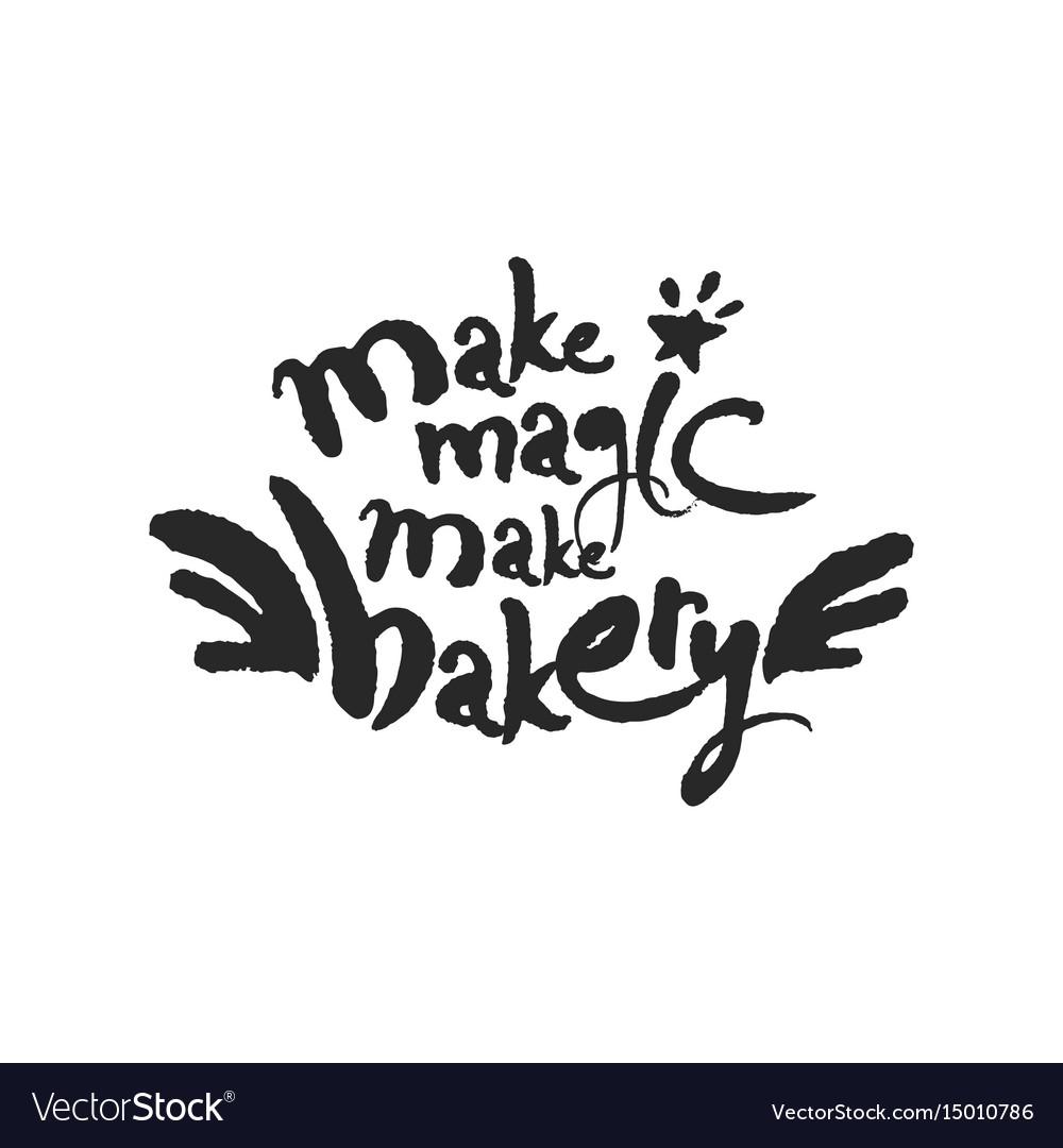 Make magic make bakery calligraphy lettering vector image