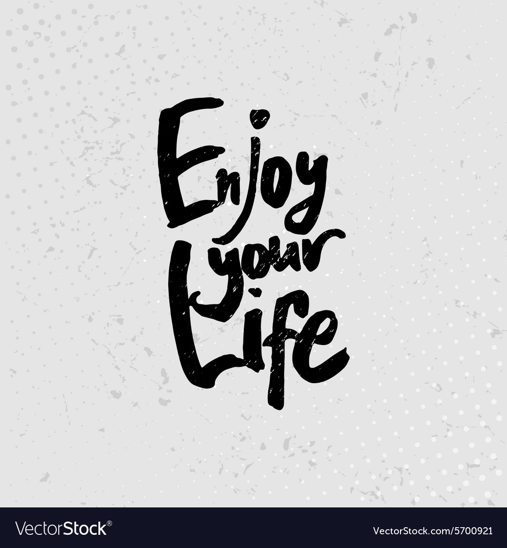 Enjoy Your Life Hand Drawn Quotes Black On Vector Image