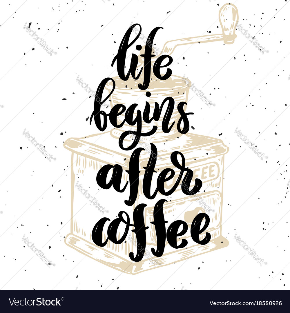 Life begins after coffee hand drawn motivation