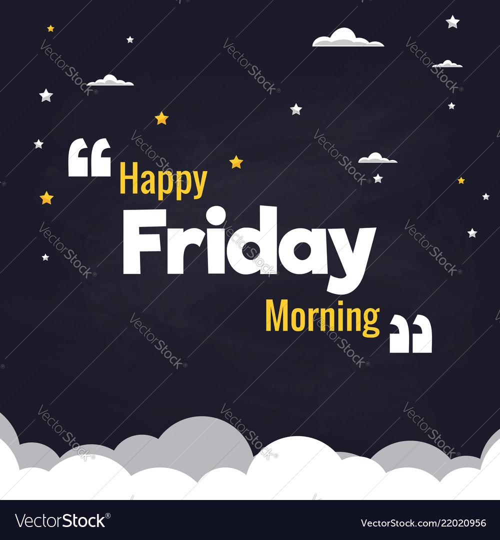 Happy Friday Morning Flat Background Design Vector Image