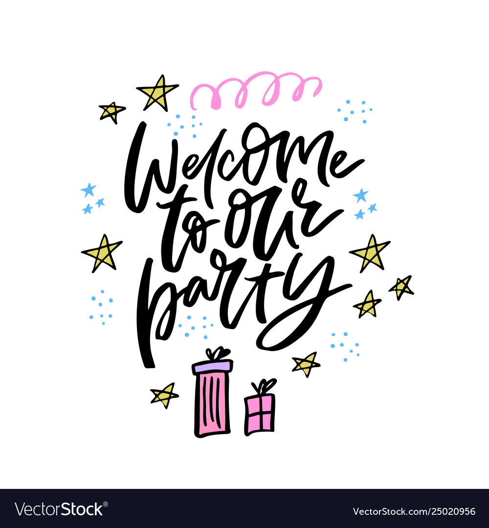 Welcome to our party handwritten lettering