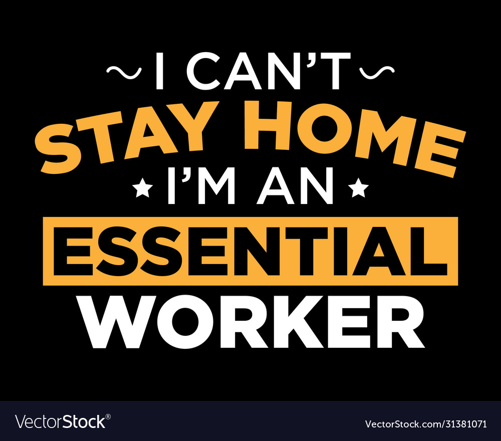 I can not stay home am an essential worker
