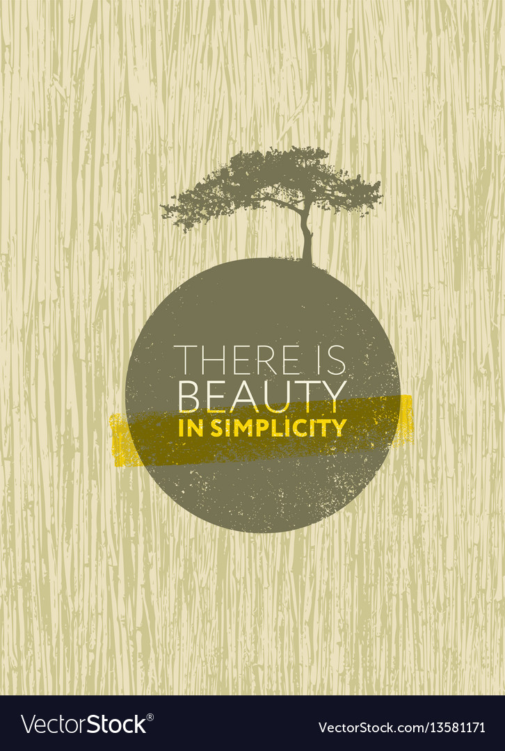 There is beauty in simplicity organic creative