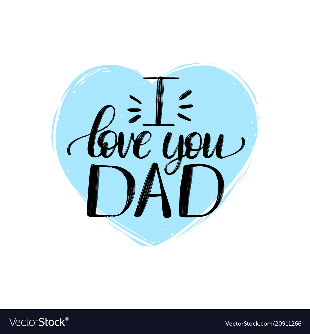 I Love You Dad Calligraphic Inscription Royalty Free Vector