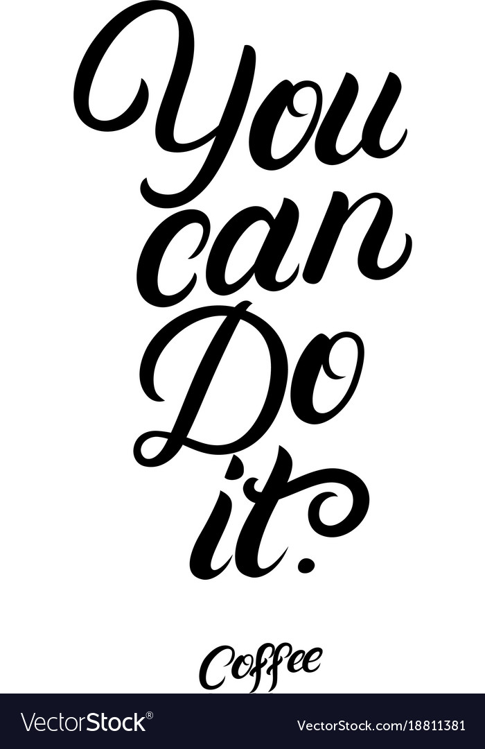 you can do it coffee hand written lettering vector image Do It Now