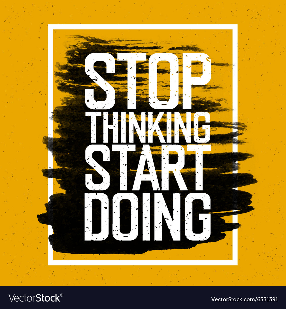 Stop thinking start doing quote vector image