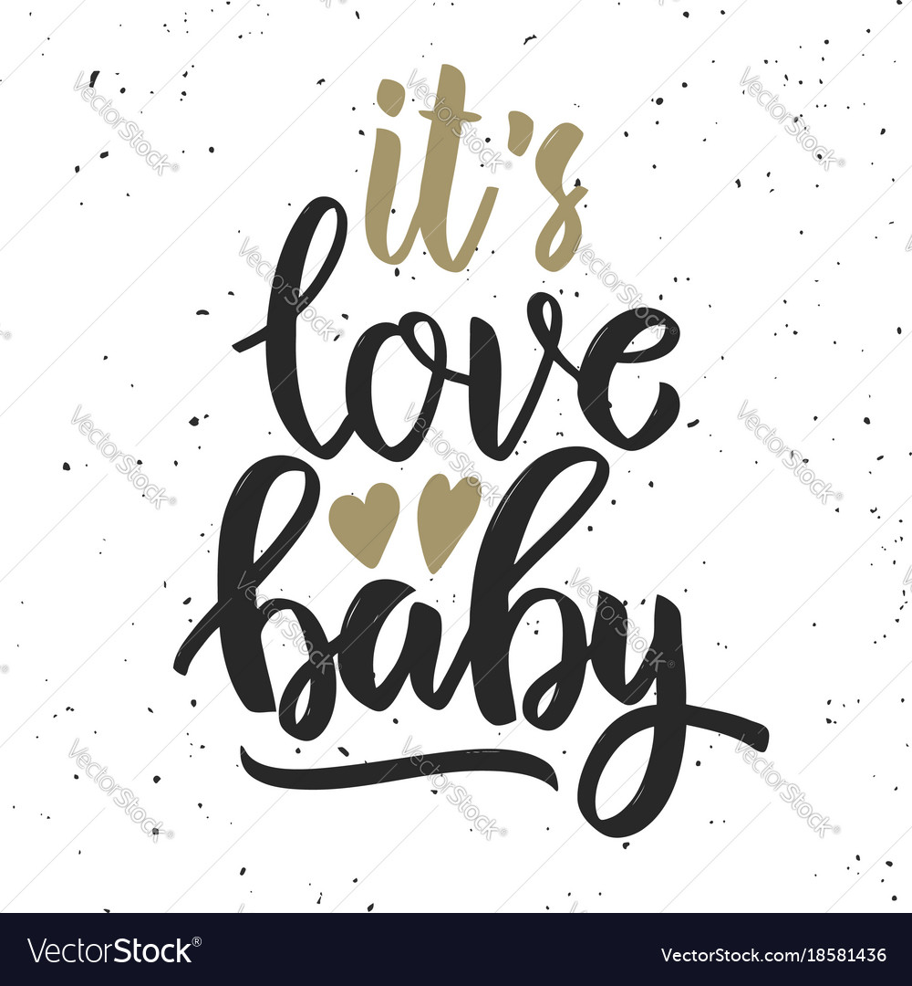 Its love baby hand drawn lettering quote
