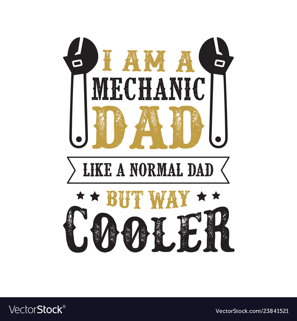 Father S Day Saying And Quotes I Am A Mechanic Dad