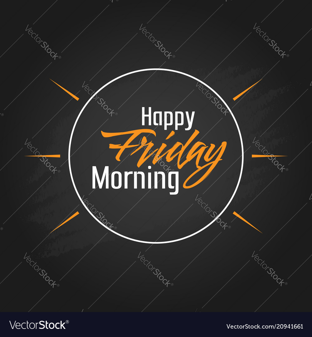 happy friday morning template design royalty free vector