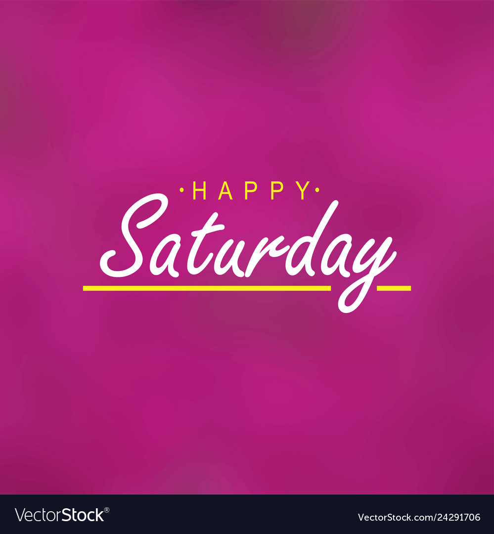 Happy Saturday Life Quote With Modern Background Vector Image