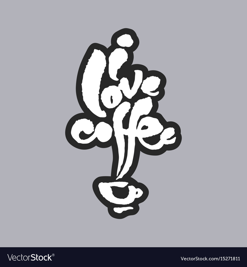 I love coffee white calligraphy lettering vector image