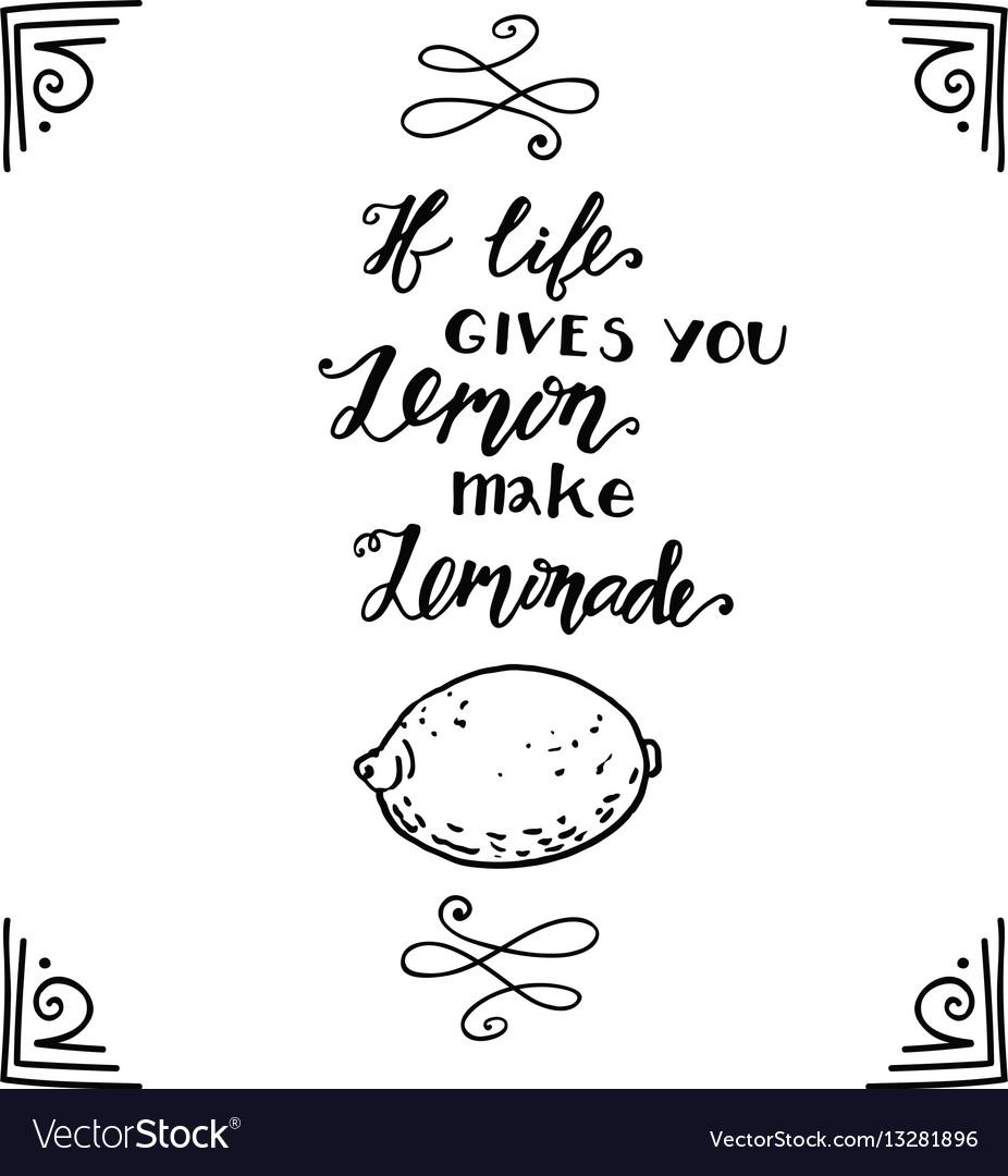 If life gives you lemons make a lemonade
