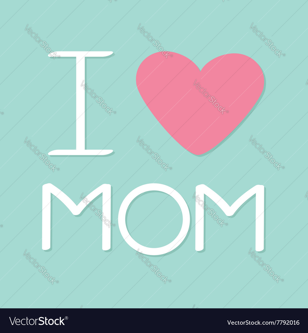 I love mom Happy mothers day Text with heart sign