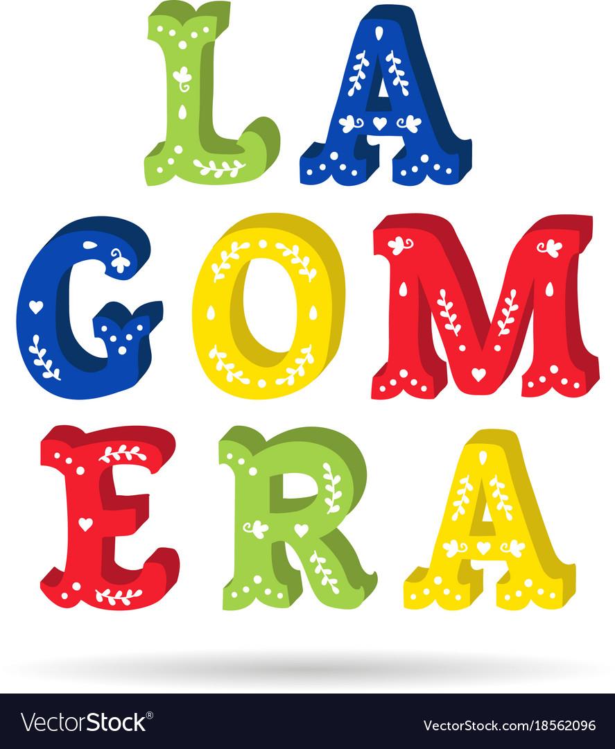 La gomera bright colorful text ornate letters with