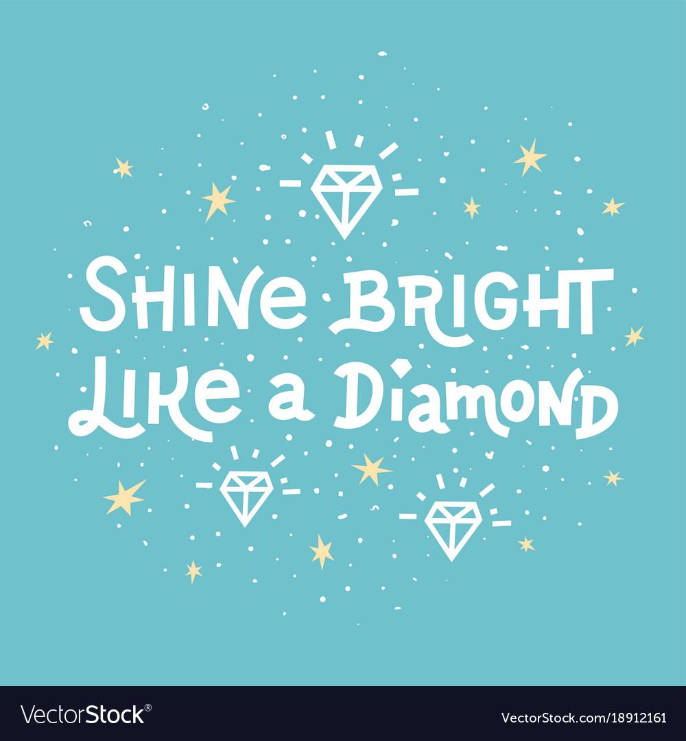 Inspiration quote shine bright like a diamond