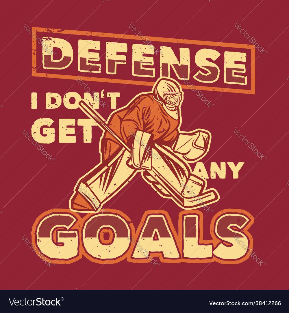 T shirt design defense i dont get any goals
