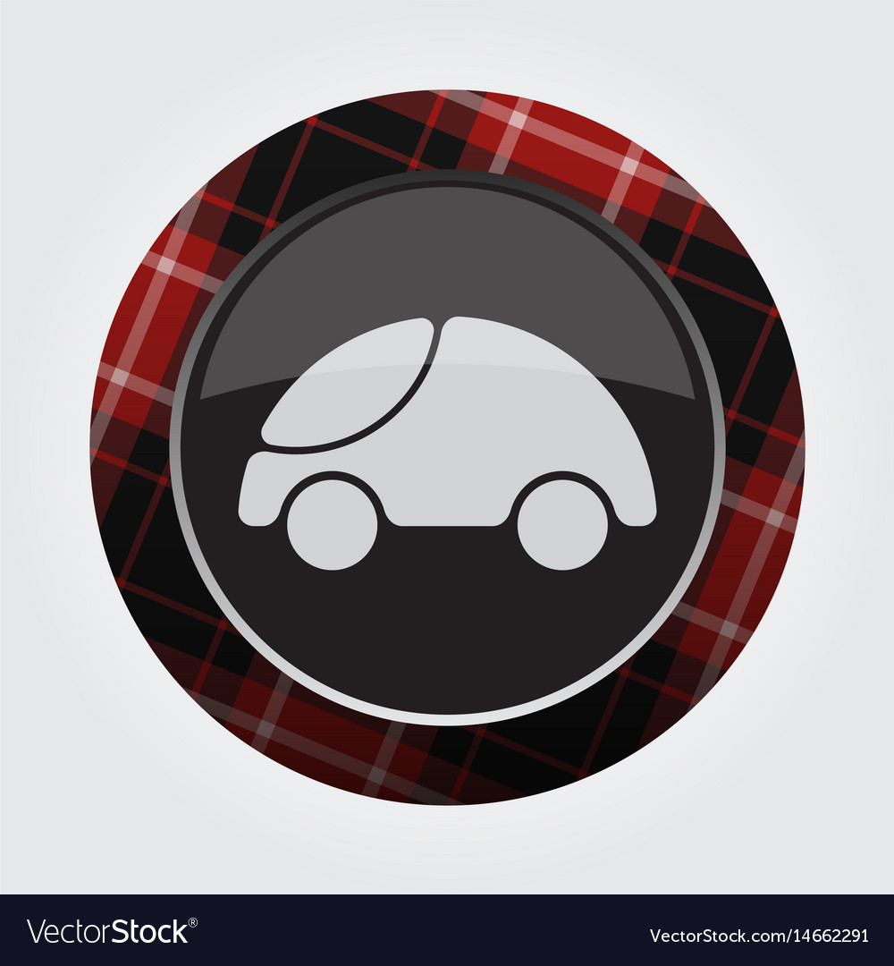 Button with red black tartan - cute rounded car vector image