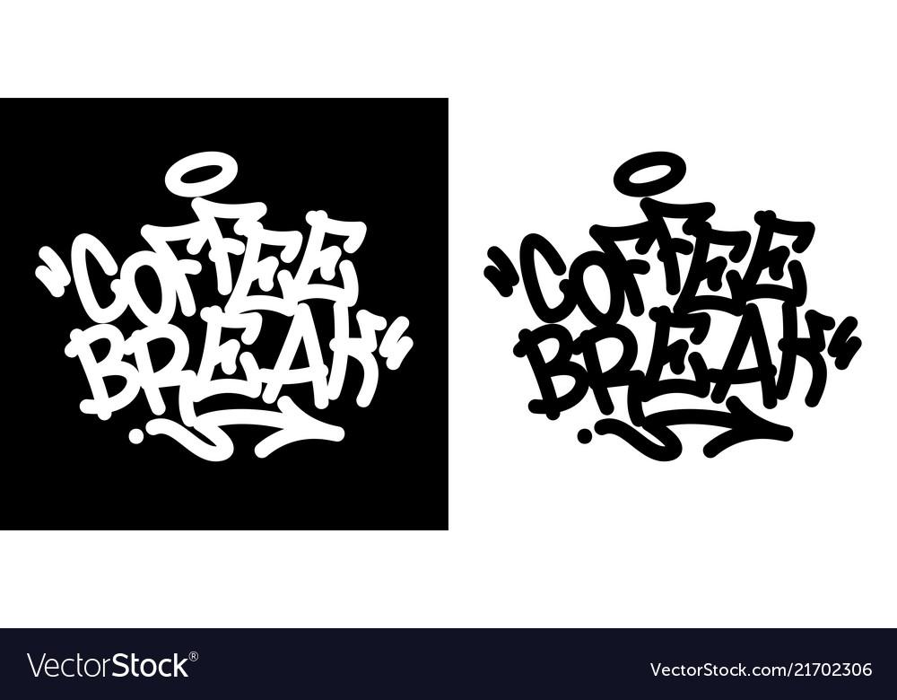 Coffee break graffiti tag in black over white