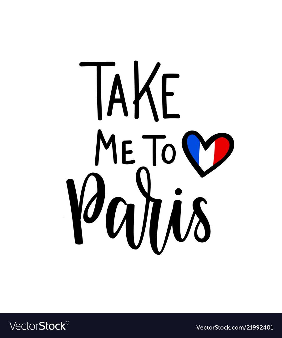 Take me to paris romantic lettering