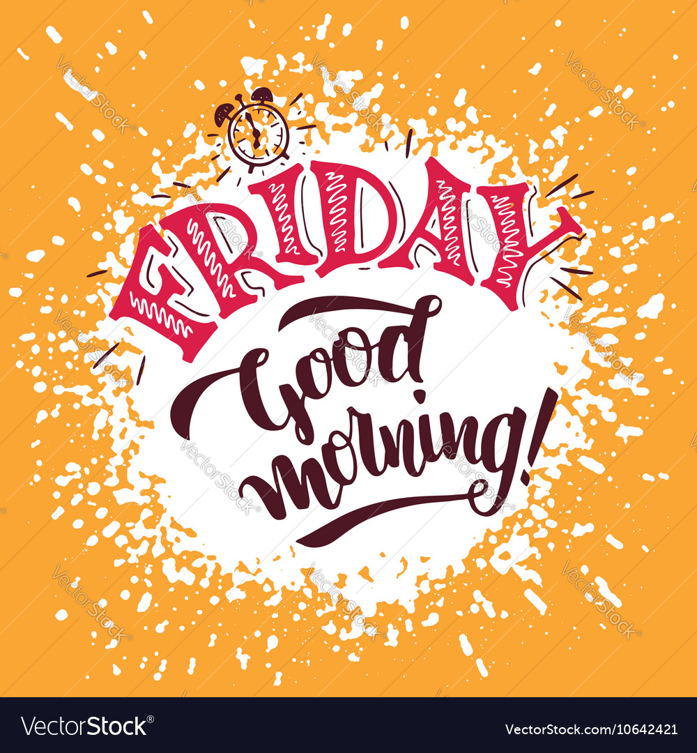 Friday Good Morning Hand Lettering Poster Vector Image