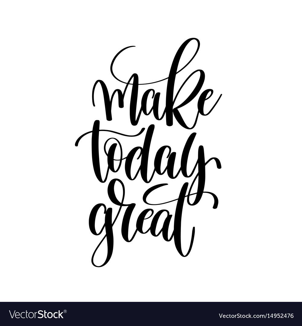 Make today great black and white ink hand vector image