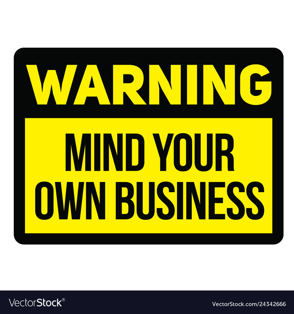 494dd2f246671 Warning mind your own business warning sign Vector Image