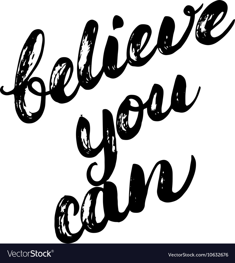 Believe you can hand written calligraphy lettering vector image