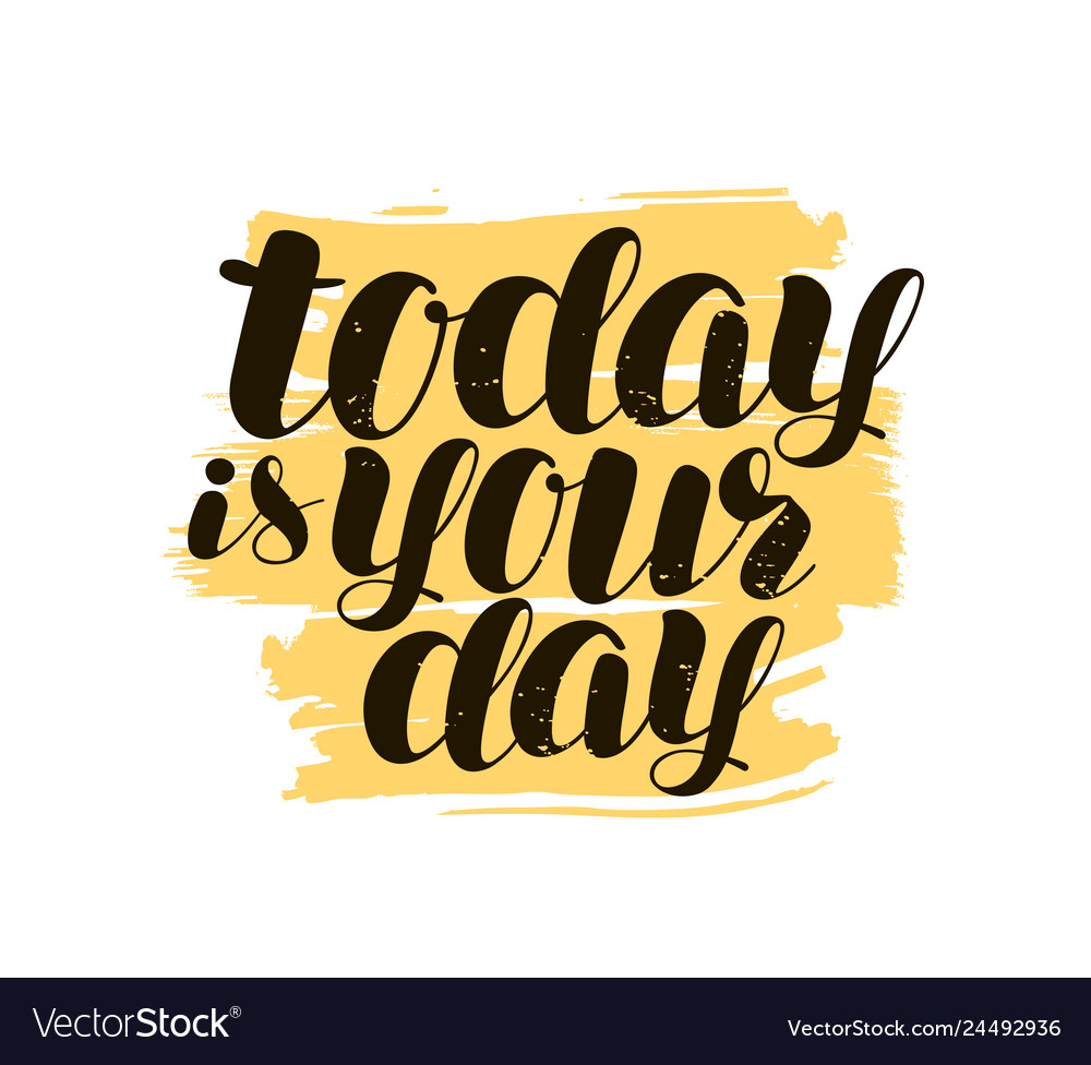 Today Is Your Day Hand Lettering Positive Quote Vector Image