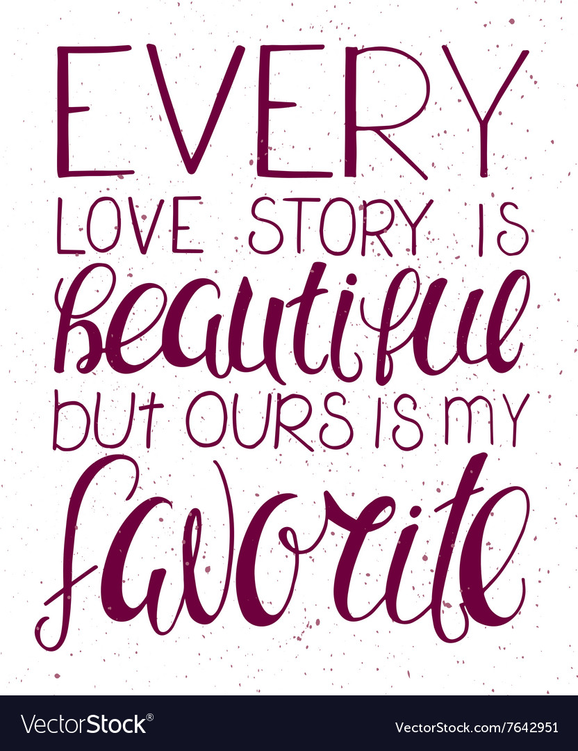 Hand Lettering Inspiring Quote Every Love Story Vector Image