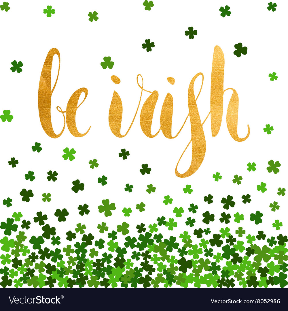 Be irish gold lettering for St Patricks day