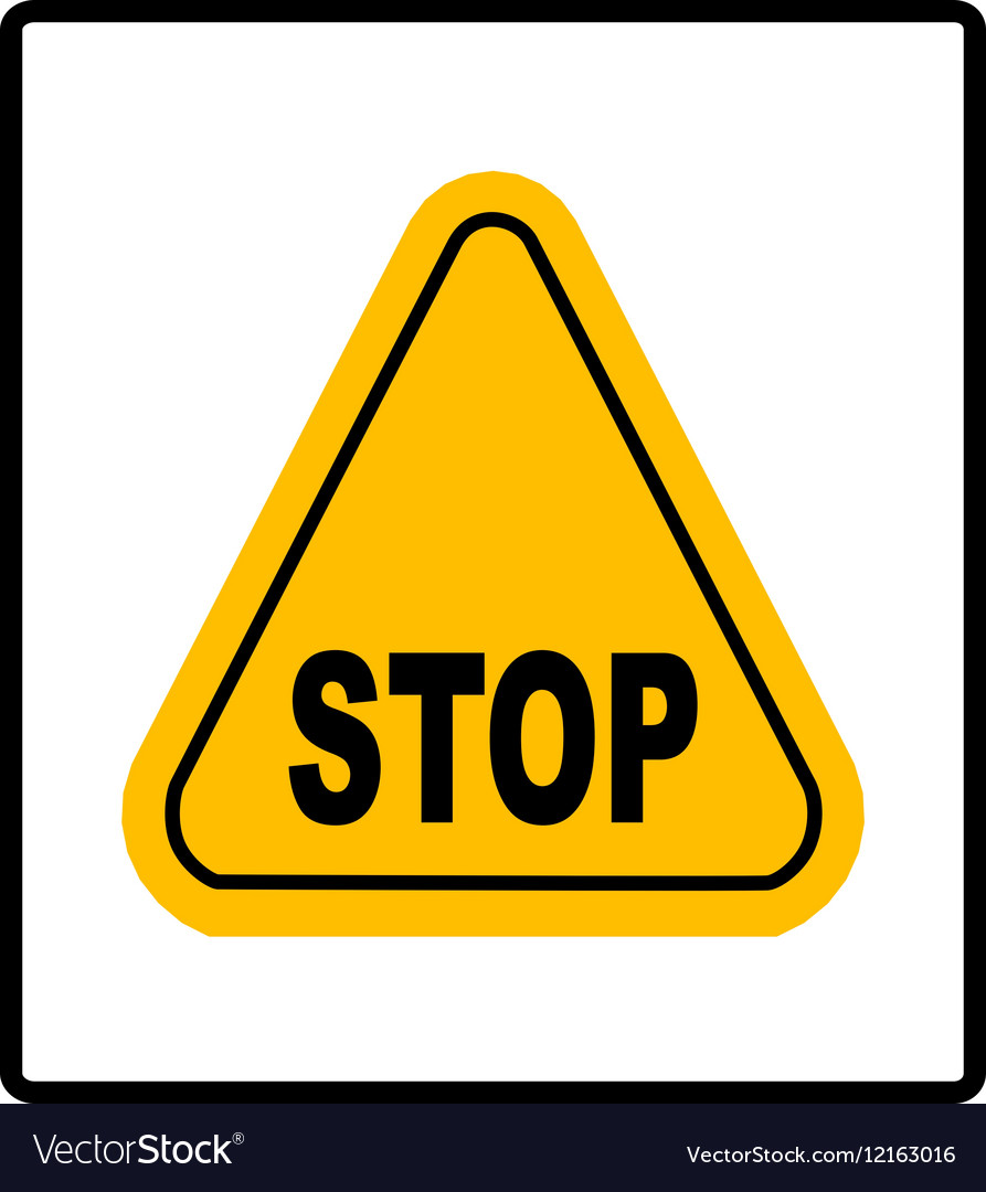 Danger warning sign STOP in yellow triangle