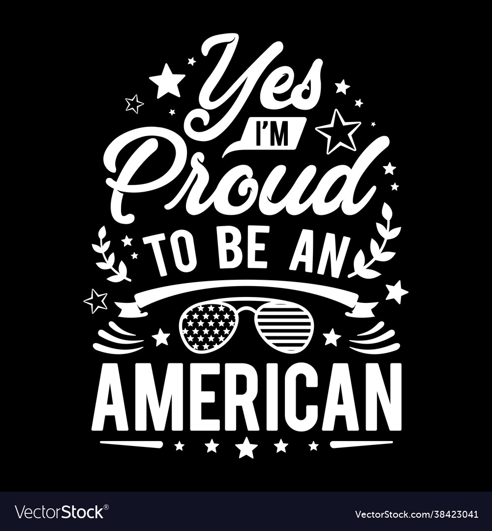Yes im proud to be an american - typography