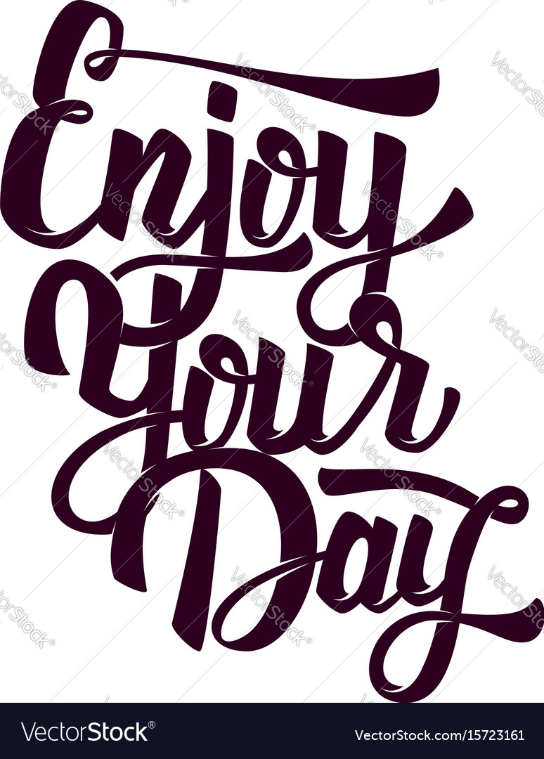 Enjoy your day hand drawn lettering phrase on