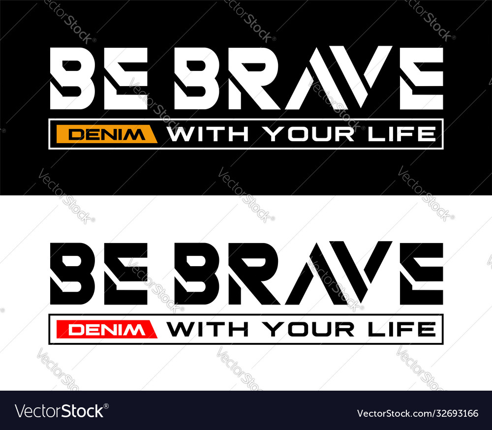 Be brave with your life slogan typography