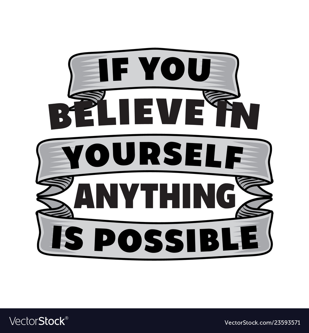 If you believe in motivational quote for better